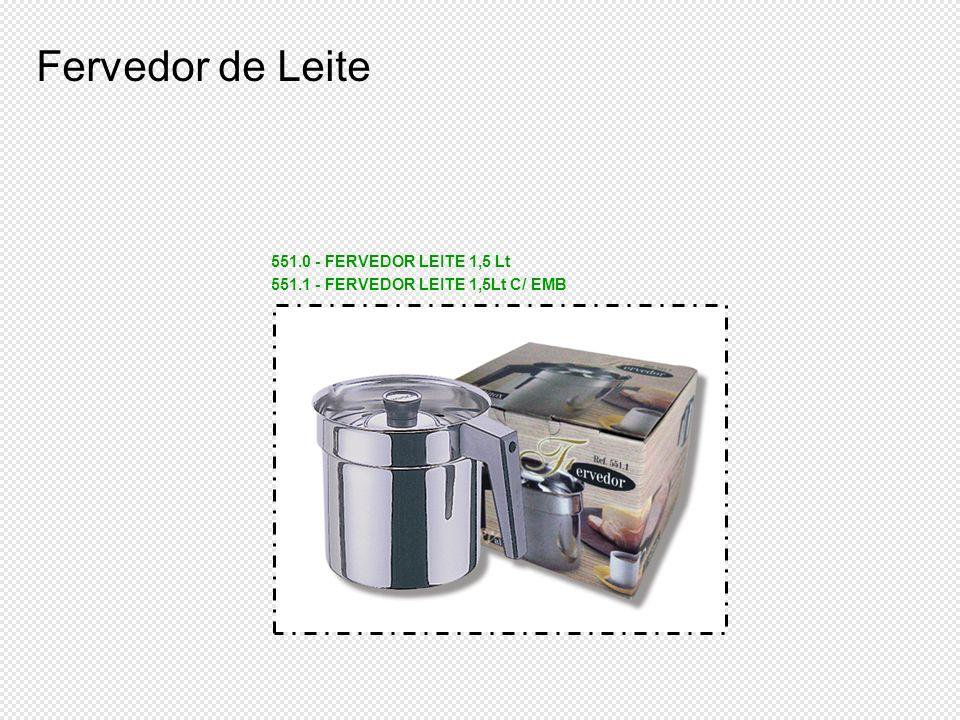 551.0 - FERVEDOR LEITE 1,5 Lt 551.1 - FERVEDOR LEITE 1,5Lt C/ EMB Fervedor de Leite