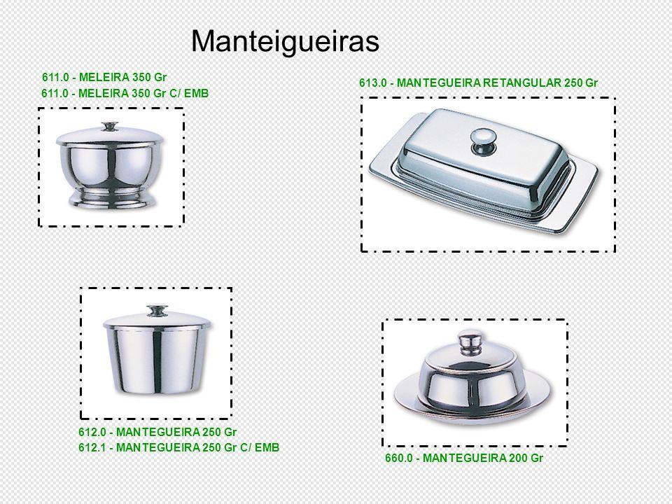660.0 - MANTEGUEIRA 200 Gr 612.0 - MANTEGUEIRA 250 Gr 611.0 - MELEIRA 350 Gr 611.0 - MELEIRA 350 Gr C/ EMB 612.1 - MANTEGUEIRA 250 Gr C/ EMB 613.0 - M