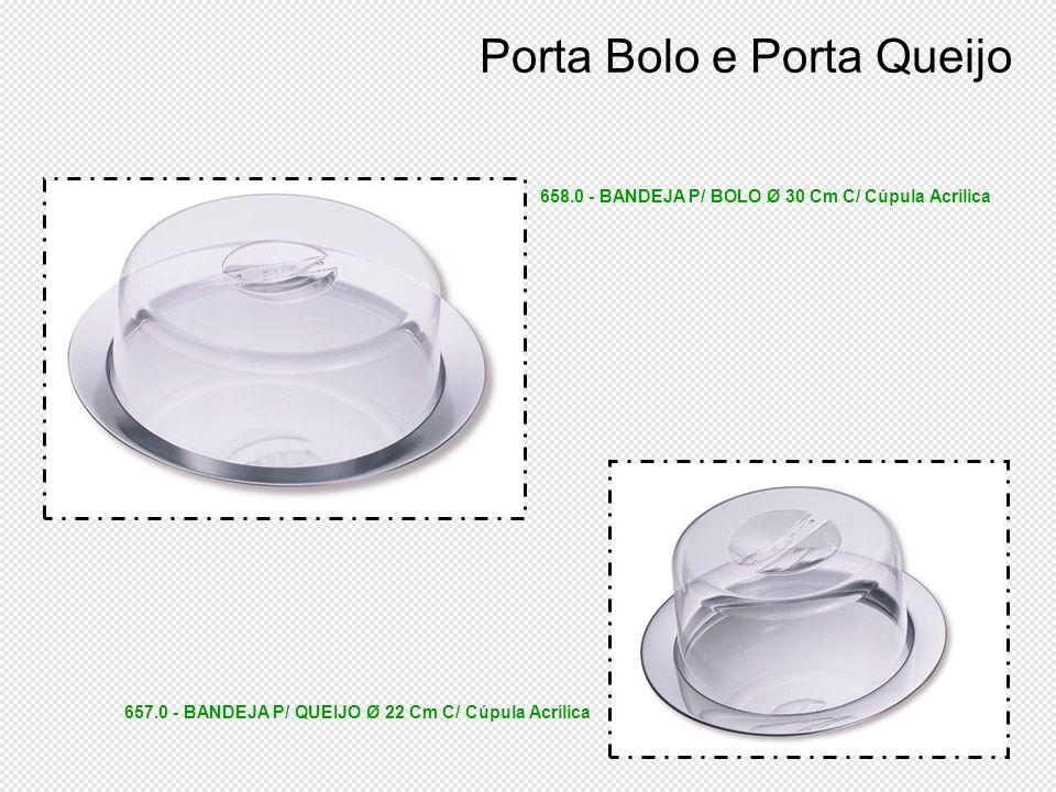Porta Bolo e Porta Queijo 657.0 - BANDEJA P/ QUEIJO Ø 22 Cm C/ Cúpula Acrílica 658.0 - BANDEJA P/ BOLO Ø 30 Cm C/ Cúpula Acrílica