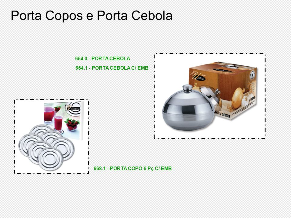 Porta Copos e Porta Cebola 668.1 - PORTA COPO 6 Pç C/ EMB 654.0 - PORTA CEBOLA 654.1 - PORTA CEBOLA C/ EMB
