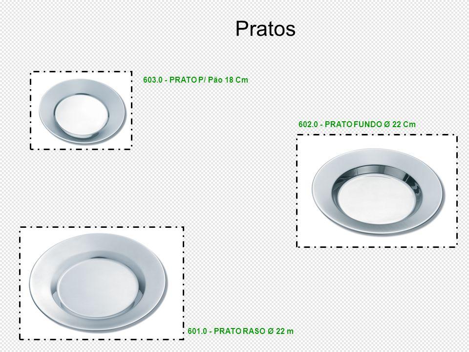 Pratos 601.0 - PRATO RASO Ø 22 m 602.0 - PRATO FUNDO Ø 22 Cm 603.0 - PRATO P/ Pão 18 Cm
