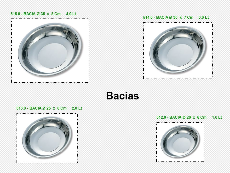 512.0 - BACIA Ø 20 x 6 Cm 1,0 Lt 513.0 - BACIA Ø 25 x 6 Cm 2,0 Lt 514.0 - BACIA Ø 30 x 7 Cm 3,0 Lt 515.0 - BACIA Ø 35 x 8 Cm 4,0 Lt Bacias