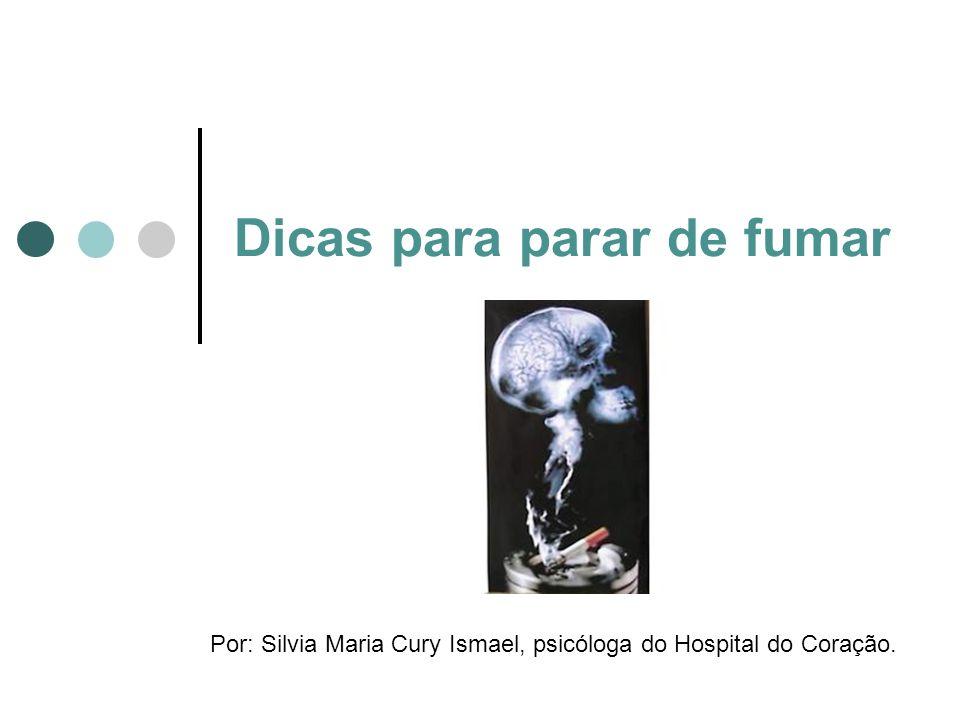 Dicas para parar de fumar Por: Silvia Maria Cury Ismael, psicóloga do Hospital do Coração.