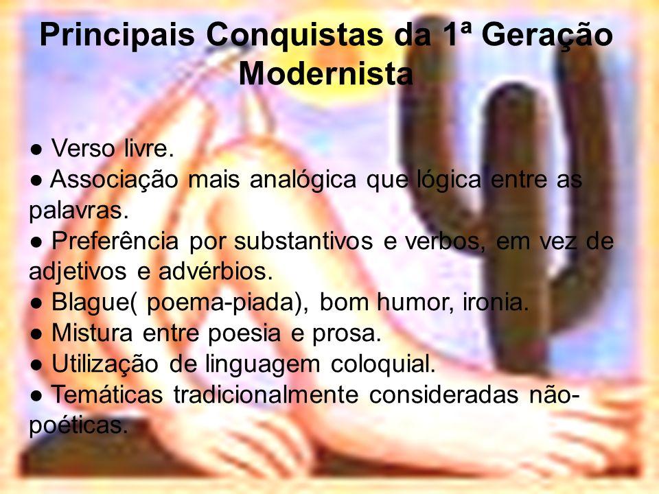 Principais Conquistas da 1ª Geração Modernista Verso livre. Associação mais analógica que lógica entre as palavras. Preferência por substantivos e ver