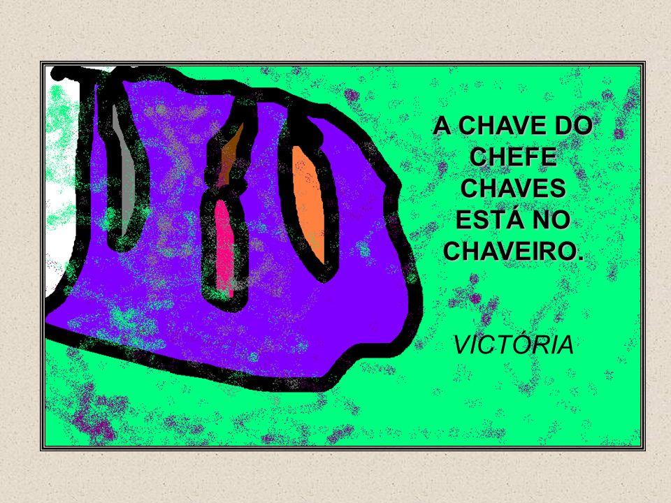 A CHAVE DO CHEFE CHAVES ESTÁ NO CHAVEIRO. VICTÓRIA