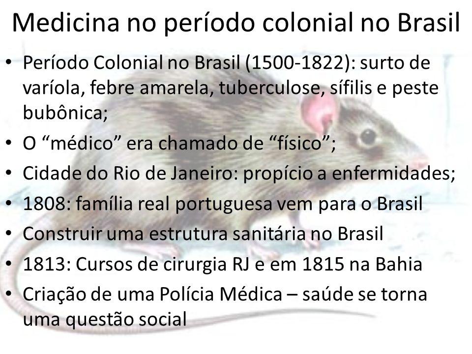 Medicina no período colonial no Brasil Período Colonial no Brasil (1500-1822): surto de varíola, febre amarela, tuberculose, sífilis e peste bubônica;