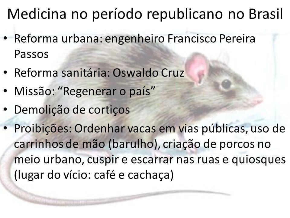 Medicina no período republicano no Brasil Reforma urbana: engenheiro Francisco Pereira Passos Reforma sanitária: Oswaldo Cruz Missão: Regenerar o país