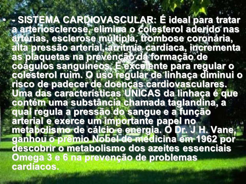 - SISTEMA CARDIOVASCULAR: É ideal para tratar a arteriosclerose, elimina o colesterol aderido nas artérias, esclerose múltipla, trombose coronária, alta pressão arterial, arritmia cardíaca, incrementa as plaquetas na prevenção da formação de coágulos sanguíneos.