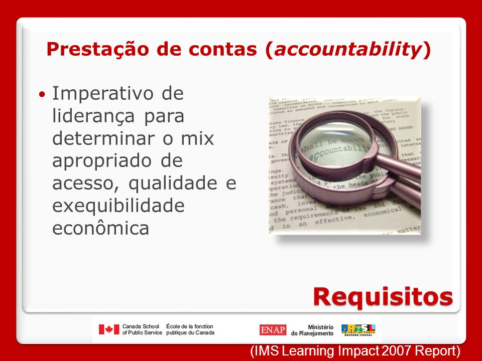 Requisitos Imperativo de liderança para determinar o mix apropriado de acesso, qualidade e exequibilidade econômica Prestação de contas (accountability) (IMS Learning Impact 2007 Report)