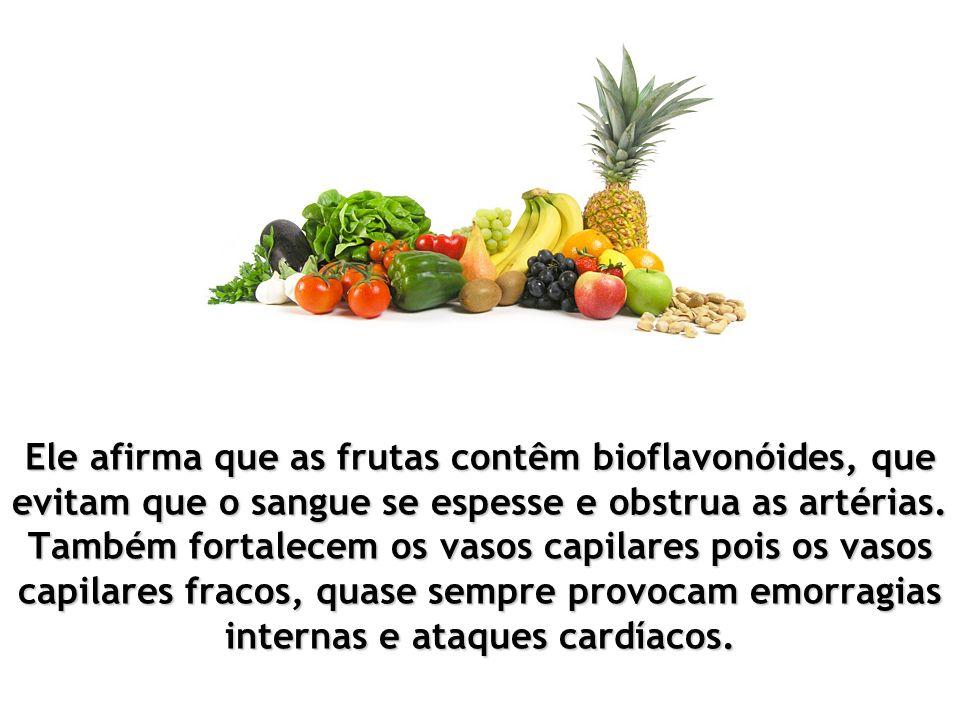 Ele afirma que as frutas contêm bioflavonóides, que evitam que o sangue se espesse e obstrua as artérias.