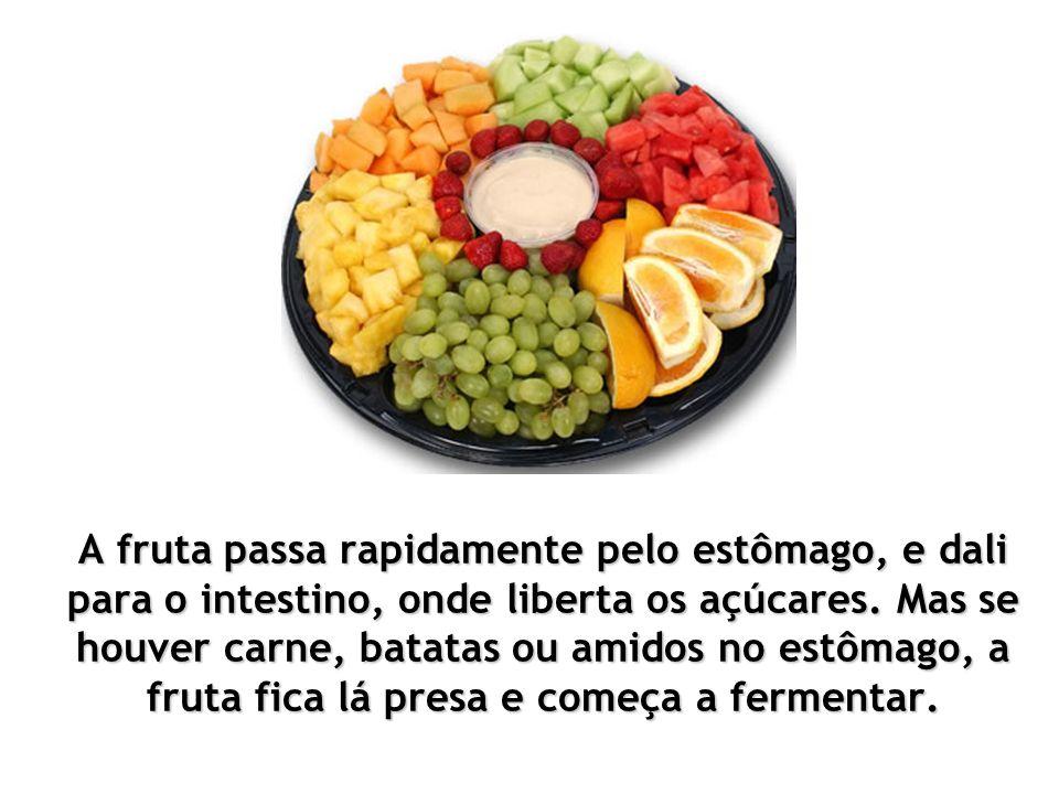 A fruta passa rapidamente pelo estômago, e dali para o intestino, onde liberta os açúcares.