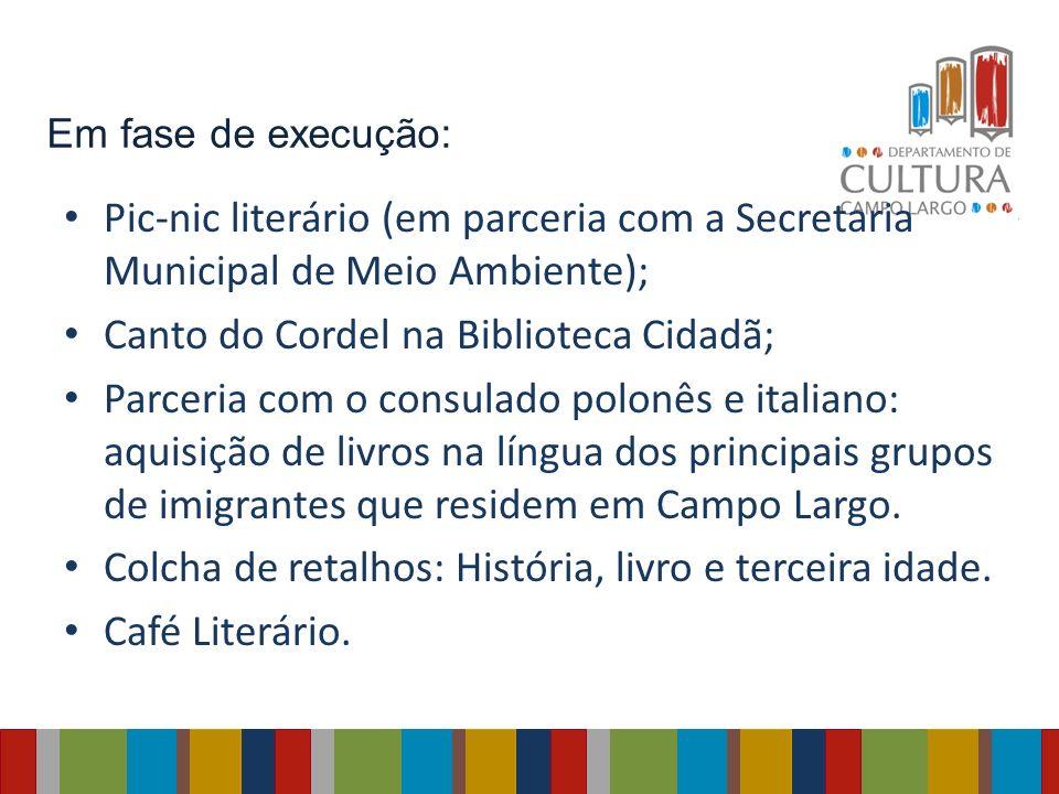 Em fase de execução: Pic-nic literário (em parceria com a Secretaria Municipal de Meio Ambiente); Canto do Cordel na Biblioteca Cidadã; Parceria com o