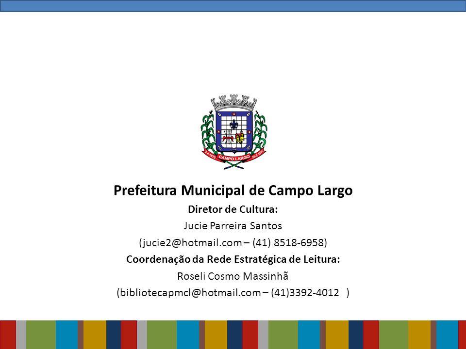 Prefeitura Municipal de Campo Largo Diretor de Cultura: Jucie Parreira Santos (jucie2@hotmail.com – (41) 8518-6958) Coordenação da Rede Estratégica de