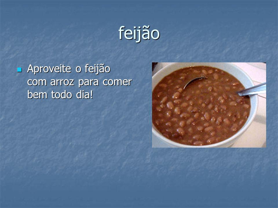 feijão Aproveite o feijão com arroz para comer bem todo dia.