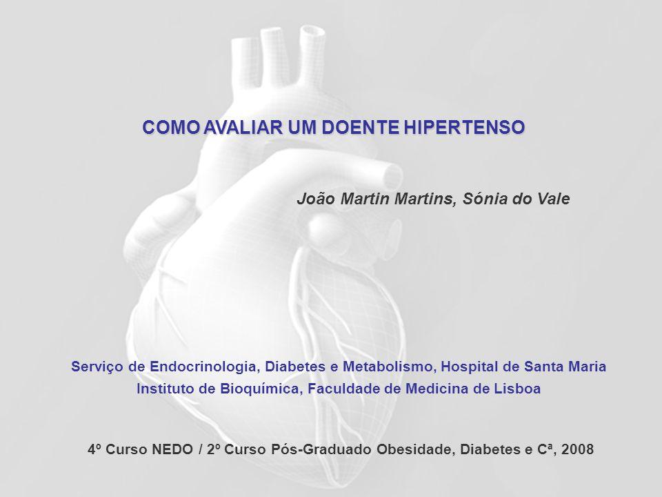 COMO AVALIAR UM DOENTE HIPERTENSO João Martin Martins, Sónia do Vale Serviço de Endocrinologia, Diabetes e Metabolismo, Hospital de Santa Maria Instit