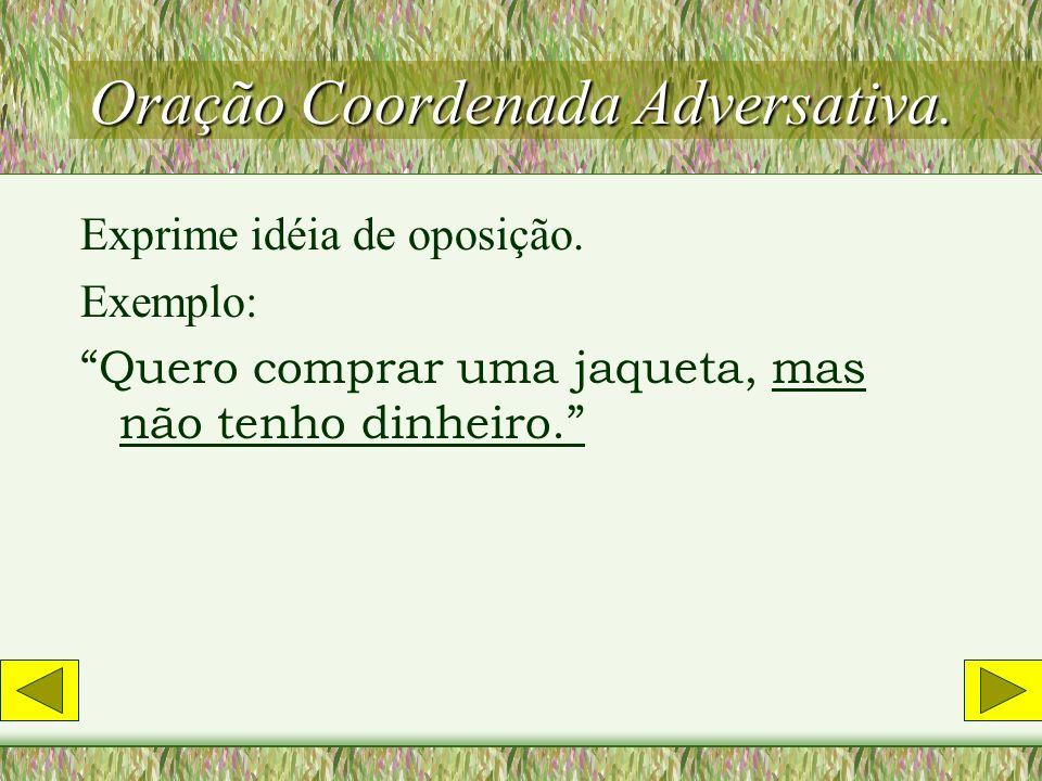 Oração Coordenada Adversativa.Exprime idéia de oposição.