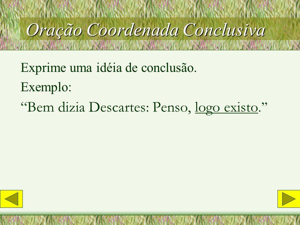Oração Coordenada Conclusiva Exprime uma idéia de conclusão.