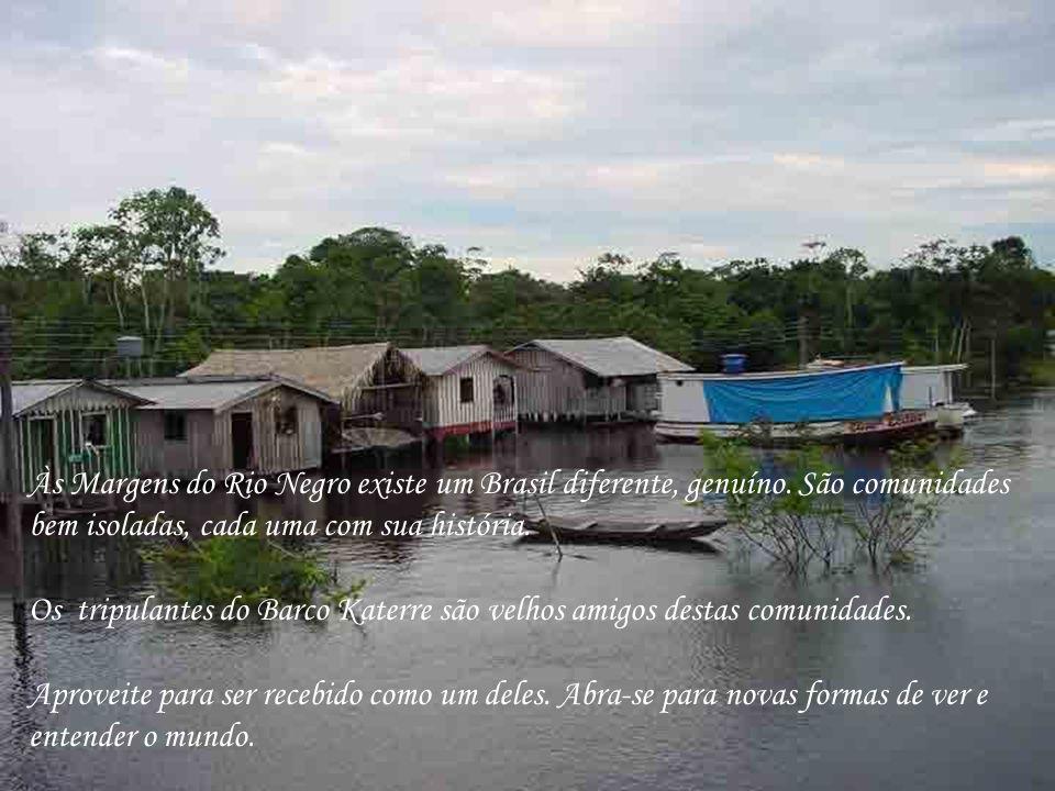 Às Margens do Rio Negro existe um Brasil diferente, genuíno. São comunidades bem isoladas, cada uma com sua história. Os tripulantes do Barco Katerre