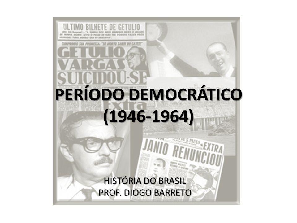 PERÍODO DEMOCRÁTICO (1946-1964) HISTÓRIA DO BRASIL PROF. DIOGO BARRETO