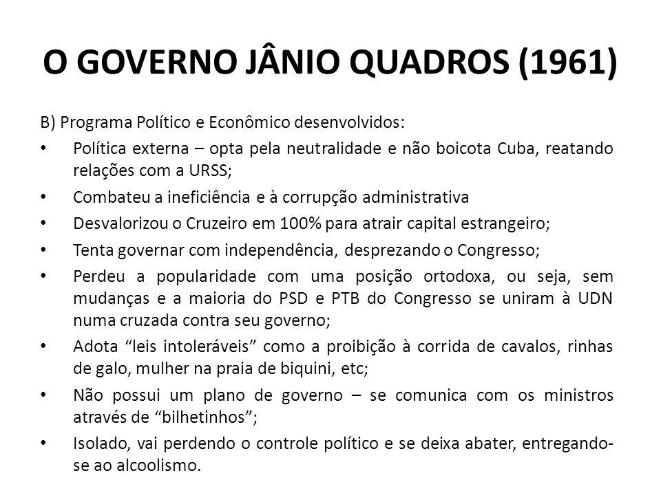 B) Programa Político e Econômico desenvolvidos: Política externa – opta pela neutralidade e não boicota Cuba, reatando relações com a URSS; Combateu a