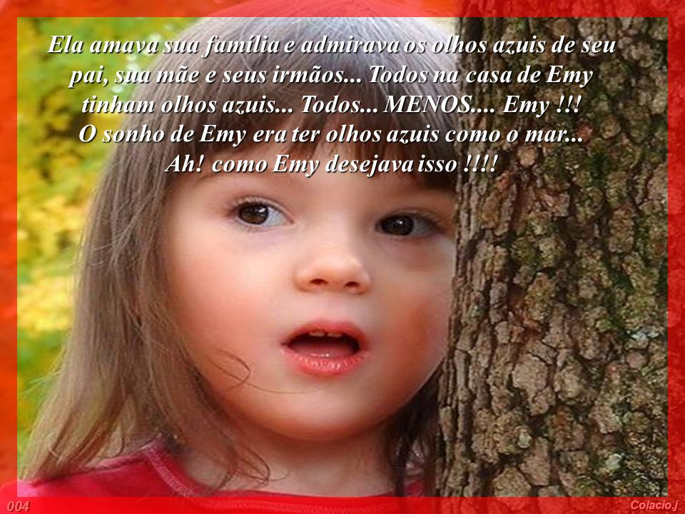 Ela amava sua família e admirava os olhos azuis de seu pai, sua mãe e seus irmãos...