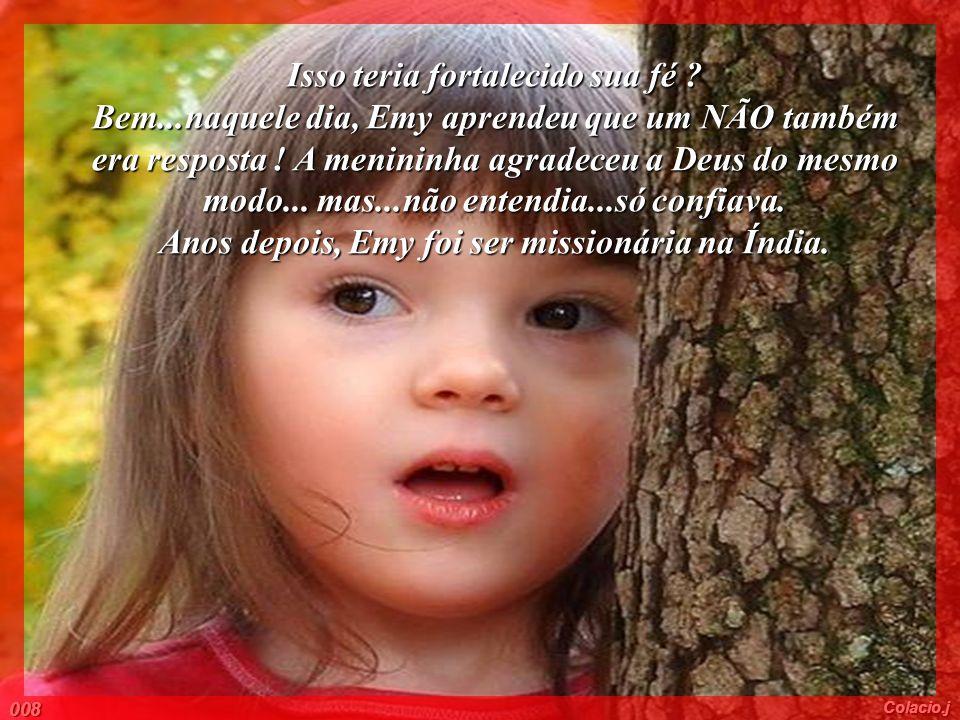 Ela teve fé.A fé pura e verdadeira de uma criança.