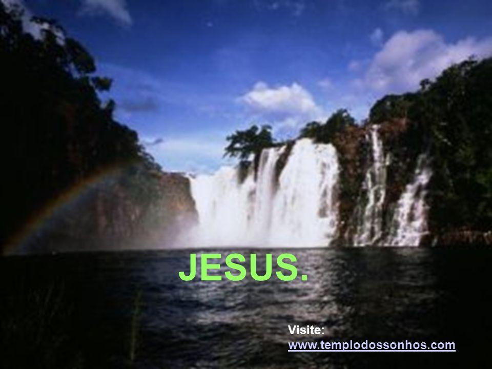 JESUS. Visite: www.templodossonhos.com www.templodossonhos.com