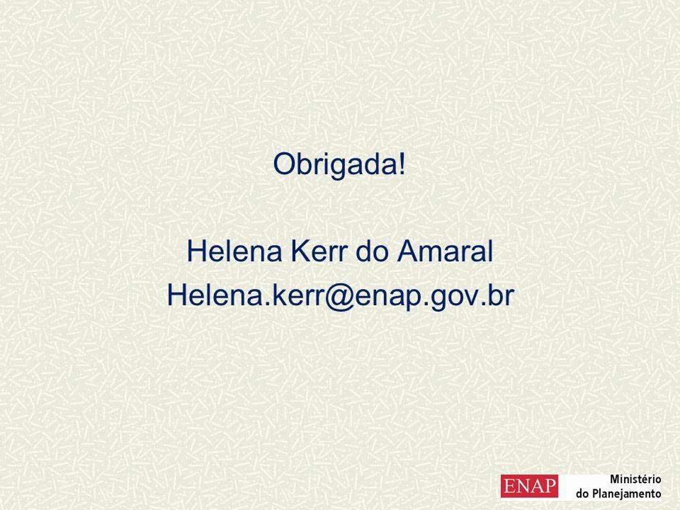 Obrigada! Helena Kerr do Amaral Helena.kerr@enap.gov.br