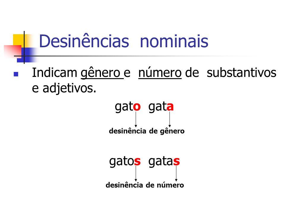 Desinências nominais Indicam gênero e número de substantivos e adjetivos.