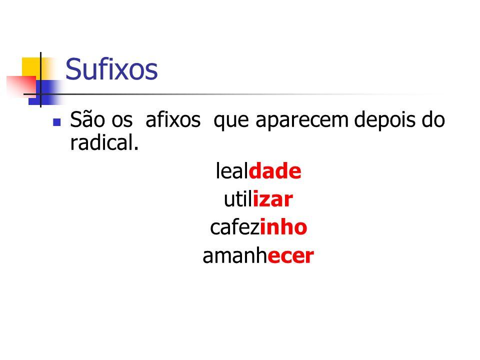 Sufixos São os afixos que aparecem depois do radical. lealdade utilizar cafezinho amanhecer