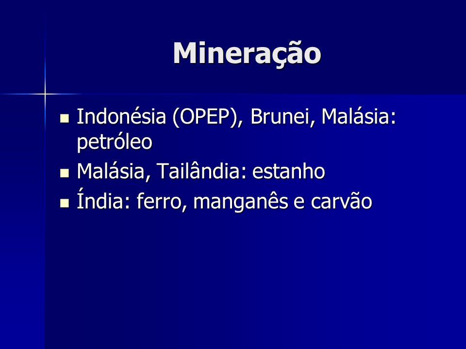 Mineração Indonésia (OPEP), Brunei, Malásia: petróleo Indonésia (OPEP), Brunei, Malásia: petróleo Malásia, Tailândia: estanho Malásia, Tailândia: esta