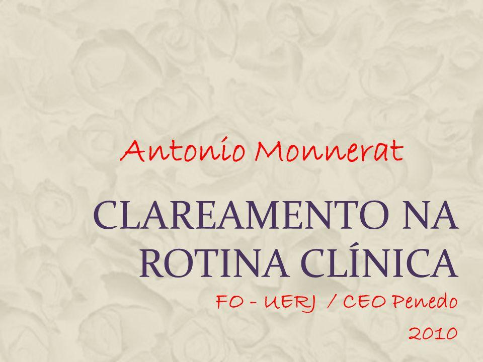 CLAREAMENTO NA ROTINA CLÍNICA FO - UERJ / CEO Penedo 2010 Antonio Monnerat