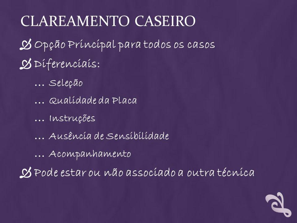 CLAREAMENTO CASEIRO Opção Principal para todos os casos Diferenciais: … Seleção … Qualidade da Placa … Instruções … Ausência de Sensibilidade … Acompa
