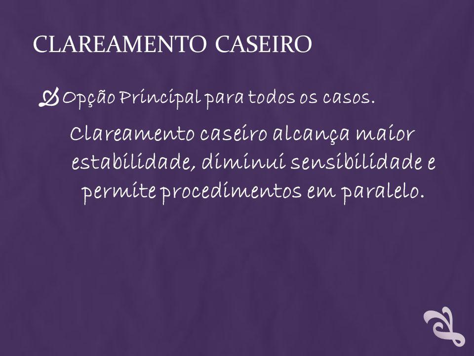CLAREAMENTO CASEIRO Opção Principal para todos os casos. Clareamento caseiro alcança maior estabilidade, diminui sensibilidade e permite procedimentos