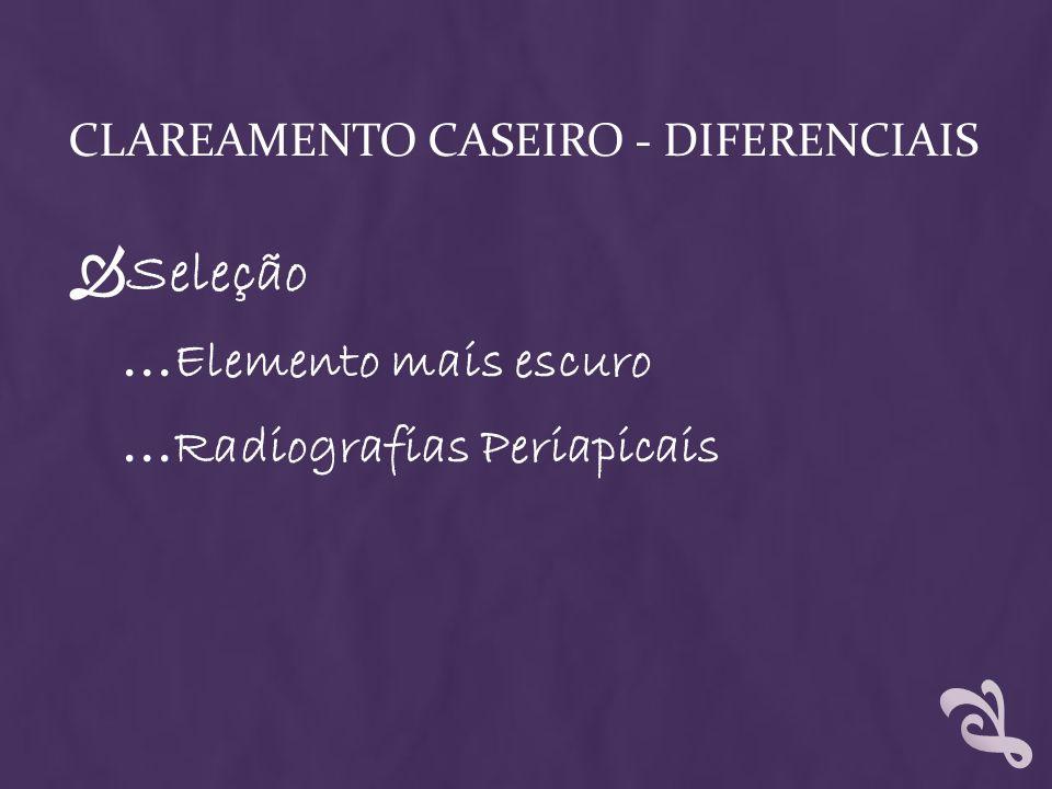 CLAREAMENTO CASEIRO - DIFERENCIAIS Seleção … Elemento mais escuro … Radiografias Periapicais