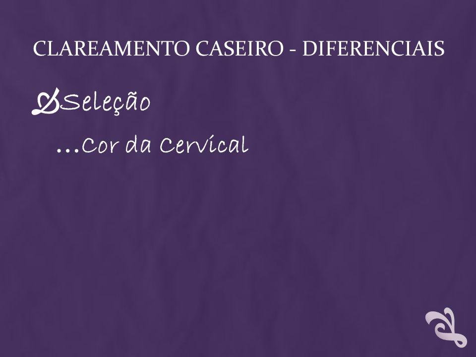 CLAREAMENTO CASEIRO - DIFERENCIAIS Seleção … Cor da Cervical