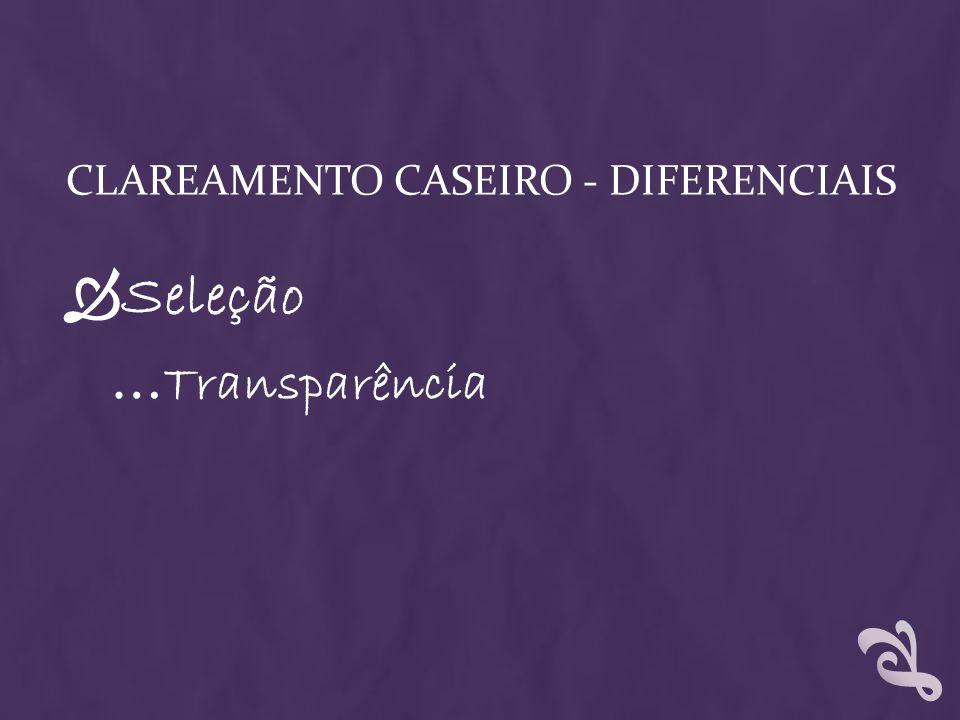 CLAREAMENTO CASEIRO - DIFERENCIAIS Seleção … Transparência