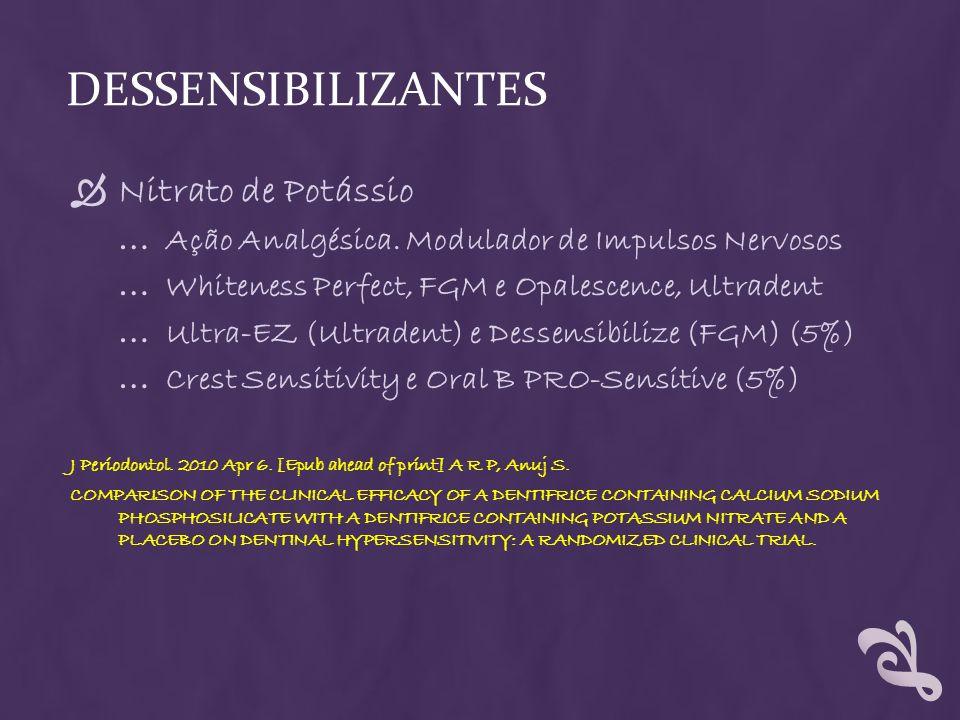 DESSENSIBILIZANTES Nitrato de Potássio … Ação Analgésica. Modulador de Impulsos Nervosos … Whiteness Perfect, FGM e Opalescence, Ultradent … Ultra-EZ