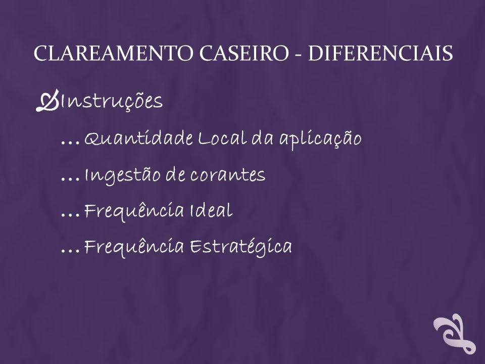 CLAREAMENTO CASEIRO - DIFERENCIAIS Instruções … Quantidade Local da aplicação … Ingestão de corantes … Frequência Ideal … Frequência Estratégica