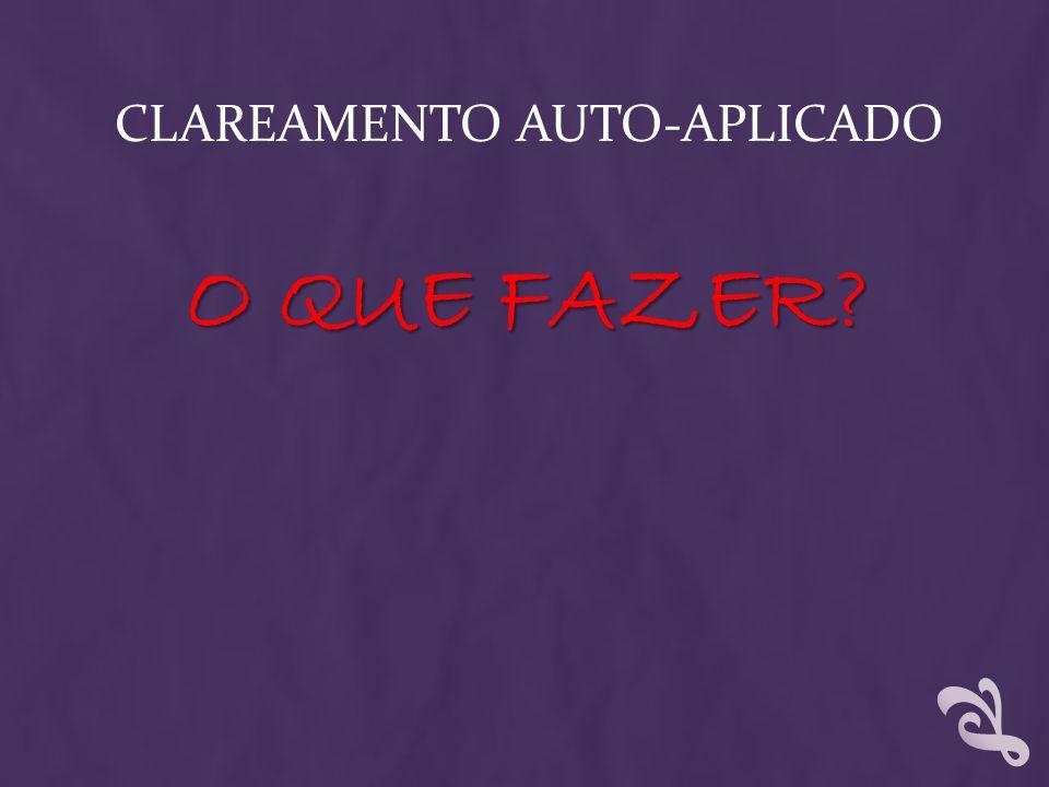 CLAREAMENTO AUTO-APLICADO O QUE FAZER?