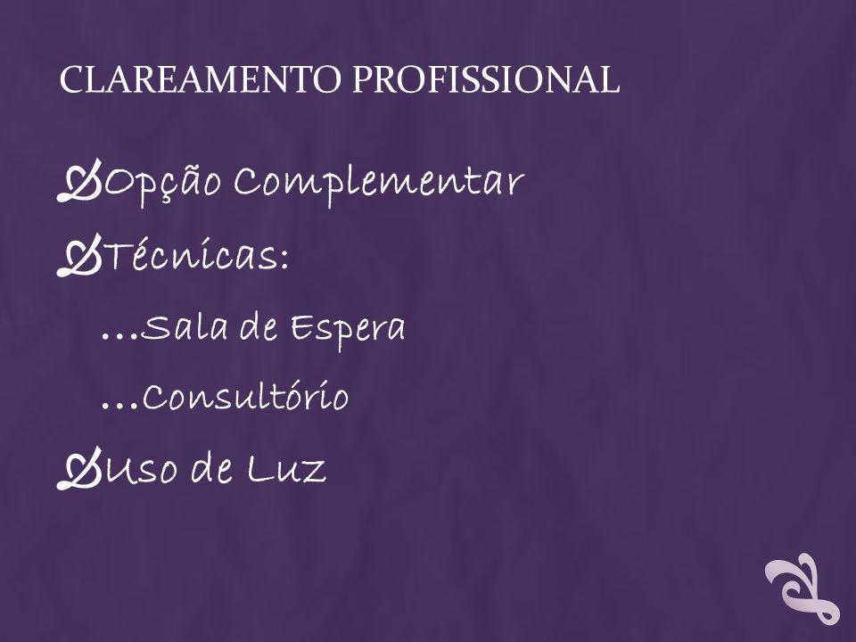 CLAREAMENTO PROFISSIONAL Opção Complementar Técnicas: … Sala de Espera … Consultório Uso de Luz