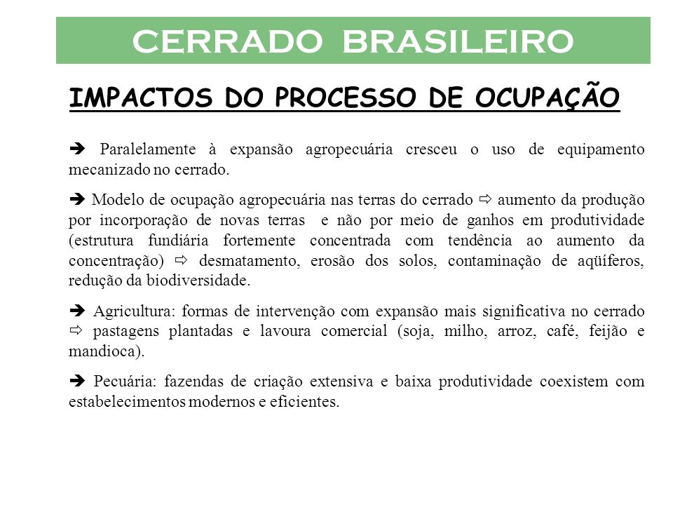 CERRADO BRASILEIRO IMPACTOS DO PROCESSO DE OCUPAÇÃO Paralelamente à expansão agropecuária cresceu o uso de equipamento mecanizado no cerrado. Modelo d