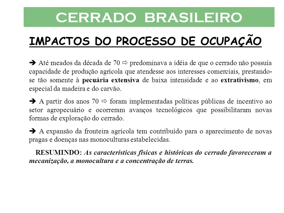 CERRADO BRASILEIRO IMPACTOS DO PROCESSO DE OCUPAÇÃO Até meados da década de 70 predominava a idéia de que o cerrado não possuía capacidade de produção