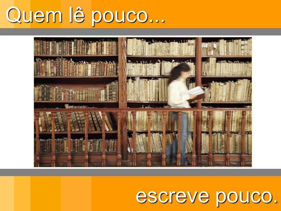 escreve pouco. Quem lê pouco...
