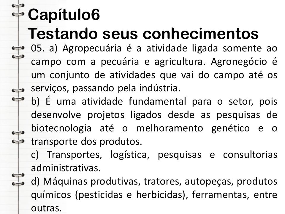 Capítulo6 Testando seus conhecimentos 05. a) Agropecuária é a atividade ligada somente ao campo com a pecuária e agricultura. Agronegócio é um conjunt