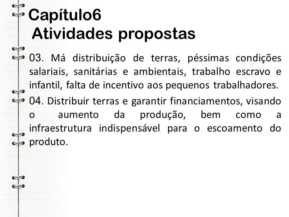Capítulo6 Atividades propostas 03. Má distribuição de terras, péssimas condições salariais, sanitárias e ambientais, trabalho escravo e infantil, falt