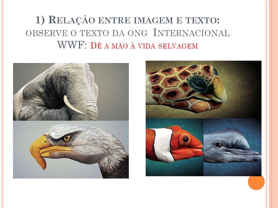 1) R ELAÇÃO ENTRE IMAGEM E TEXTO : OBSERVE O TEXTO DA ONG I NTERNACIONAL WWF: D Ê A MÃO À VIDA SELVAGEM