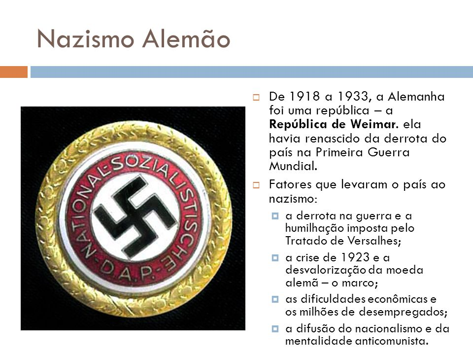 Nazismo Alemão De 1918 a 1933, a Alemanha foi uma república – a República de Weimar. ela havia renascido da derrota do país na Primeira Guerra Mundial