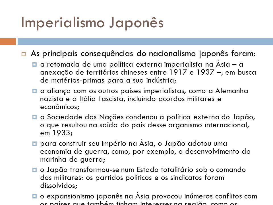 Imperialismo Japonês As principais consequências do nacionalismo japonês foram: a retomada de uma política externa imperialista na Ásia – a anexação d