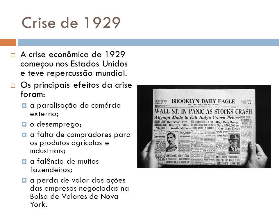 Crise de 1929 A crise econômica de 1929 começou nos Estados Unidos e teve repercussão mundial. Os principais efeitos da crise foram: a paralisação do